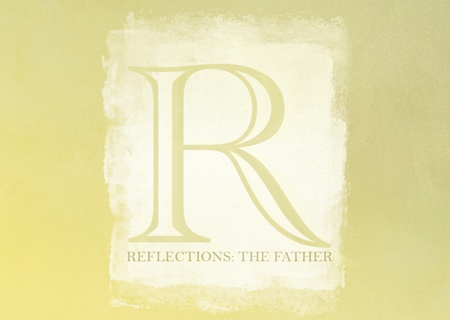 Reflections - The Father